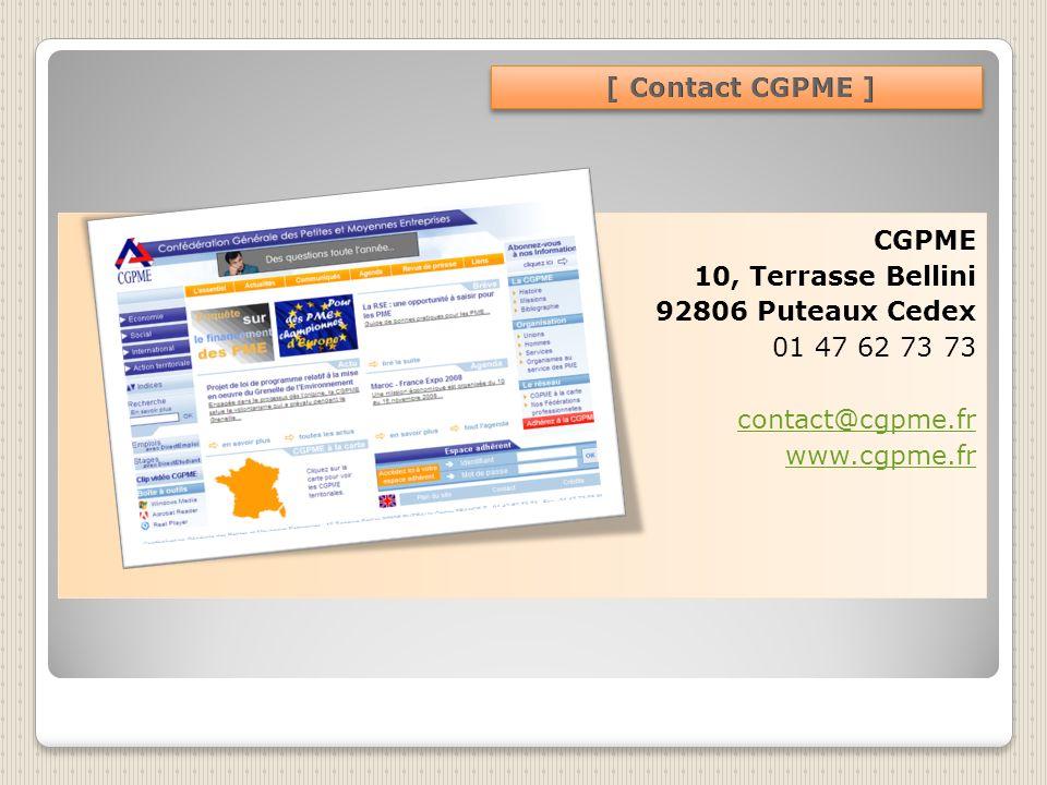 [ Contact CGPME ]CGPME 10, Terrasse Bellini 92806 Puteaux Cedex 01 47 62 73 73 contact@cgpme.fr www.cgpme.fr